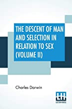 The Descent Of Man And Selection In Relation To Sex (Volume II)