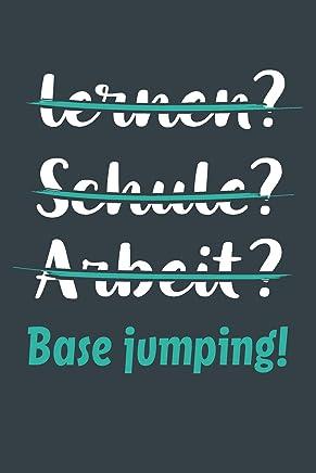 Lernen? Schule? Arbeit? Base jumping!: Notizbuch - tolles Geschenk für Notizen, Scribbeln und Erinnerungen aufbewahren | liniert mit 100 Seiten