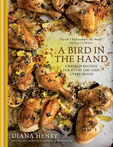 A Bird in the Hand: Chicken recipes for every day and every mood (English Edition)