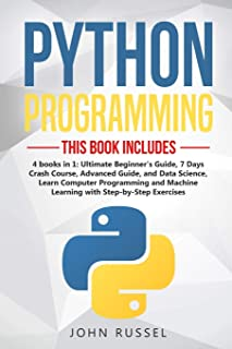 Python: 4 Books in 1: Ultimate Beginner's Guide, 7 Days Crash Course, Advanced Guide, and Data Science, Learn Computer Pro...
