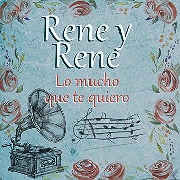 Rene y Rene Lo Mucho Que Te Quiero