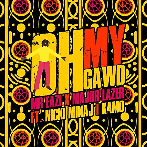Oh My Gawd with Mr Eazi (feat. Nicki Minaj & K4mo)