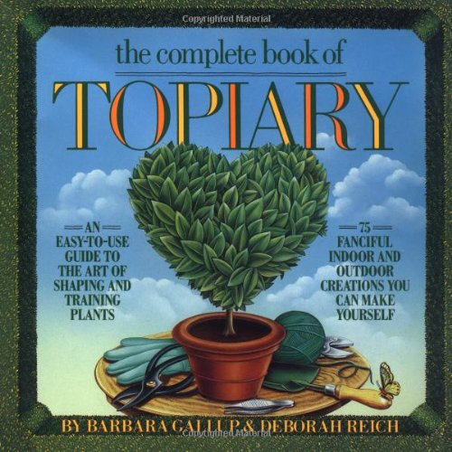 Compare Textbook Prices for The Complete Book of Topiary New Ed Edition ISBN 9780894803185 by Reich, Deborah,Gallup, Barbara