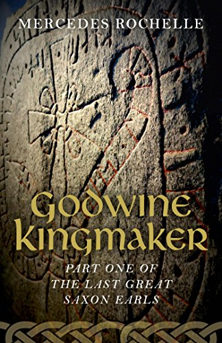 Book: Godwine Kingmaker - Part One of The Last Great Saxon Earls by Mercedes Rochelle