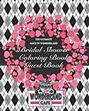 The Ultimate Alice in Wonderland Bridal Shower Coloring Book Guest Book: An Alice in Wonderland/ Through the Looking Glass Keepsake (The Ultimate ... Engagement, Wedding, and Baby Collection)