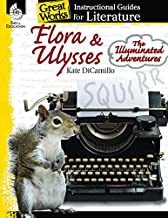 Flora & Ulysses: The Illuminated Adventures: An Instructional Guide for Literature - Novel Study Guide for Literature with Close Reading and Writing Activities (Great Works Classroom Resource)
