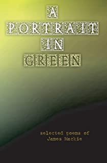 A Portrait in Green: selected poems of James Mackie
