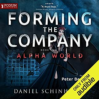 Forming the Company     Alpha World, Book 2              By:                                                                                                                                 Daniel Schinhofen                               Narrated by:                                                                                                                                 Peter Berkrot                      Length: 11 hrs and 55 mins     1,921 ratings     Overall 4.6
