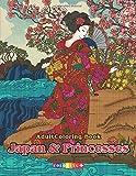 Adult Coloring Book Japan & Princesses: Japanese Cultural Designs, Princesses Beautiful , Floral Kimono Dresses, and Relaxing Nature Scenes