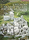 L'Atlas des villes et villages fortifiés en France - Moyen âge (Atlas de la France médiévale) - Éditions Publitotal
