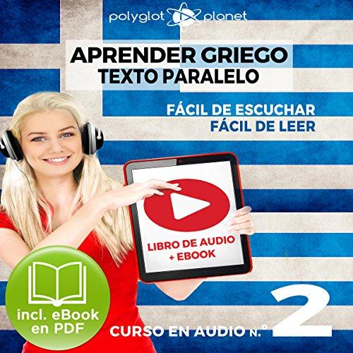 Aprender Griego - Texto Paralelo - Fácil de Leer - Fácil de Escuchar: Curso en Audio, No. 2 [Learn Greek - Parallel Text - Easy Reader - Easy Audio: Audio Course, No. 2] audiobook cover art