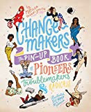 Change-makers: The pin-up book of pioneers, troublemakers and radicals...