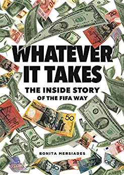 Whatever It Takes: The Inside Story of the FIFA Way (978-0-999643-1-0-5) by [Bonita Mersiades, Andrew Jennings]