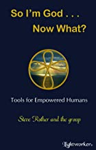 So I'm God . . . Now What?: Tools for Empowered Humans