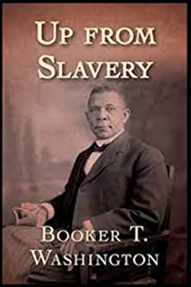 Up from Slavery Book by Booker T. Washington:(Annotated Edition)