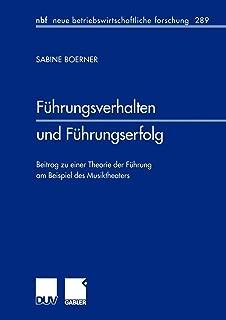 Führungsverhalten und Führungserfolg: Beitrag zu einer Theorie der Führung am Beispiel des Musiktheaters (neue betriebswirtschaftliche forschung (nbf)) (German Edition)