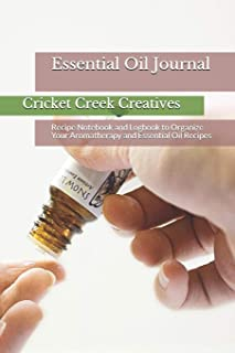 Essential Oil Journal: Recipe Notebook and Logbook to Organize Your Aromatherapy and Essential Oil Recipes (Essential Oil Notebooks)