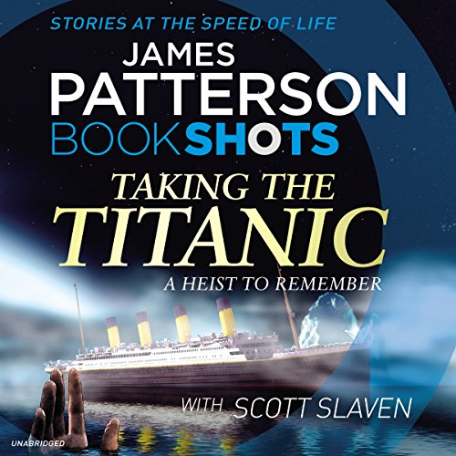 Taking the Titanic     BookShots              By:                                                                                                                                 James Patterson                               Narrated by:                                                                                                                                 Euan Morton,                                                                                        Nicola Barber                      Length: 3 hrs and 8 mins     4 ratings     Overall 4.8