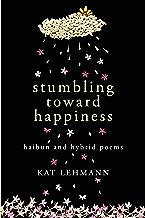 Stumbling Toward Happiness: Haibun and Hybrid Poems