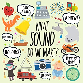 What Sound Do We Make?: A Fun Guessing Game for 2-4 Year Olds