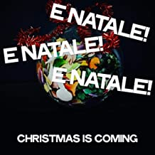 E natale! e natale! e natale! (Christmas Is Coming)