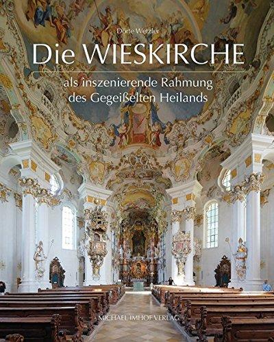 Die Wieskirche als inszenierende Rahmung des Gegeißelten Heilands (Studien zur internationalen Architektur- und Kunstgeschichte)