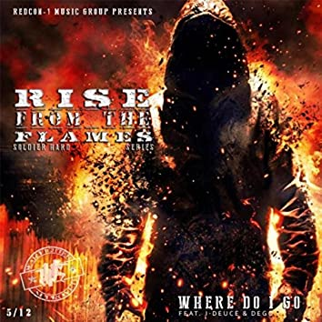 Where Do I Go: Rise from the Flames Series (feat. J-Deuce & Dego)