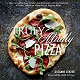 Truly Madly Pizza: One Incredibly Easy Crust, Countless Inspired Combinations & Other Tidbits to...