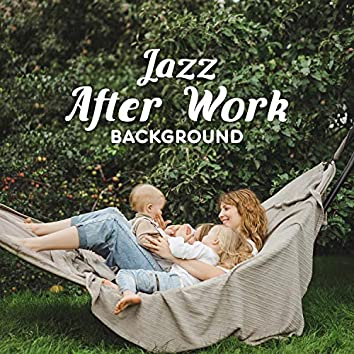 Jazz After Work Background - Totally Relaxed Afternoon