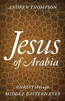 Jesus of Arabia  Christ through Middle Eastern Eyes
