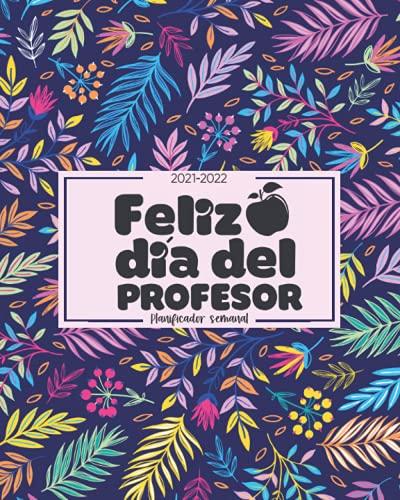 Feliz Día: Agenda, Cuaderno de Profesores 2021/2022 | Planificador semanal para la Preparación de Clases, Organización Práctica para Docentes, Maestros | Fondo Floral