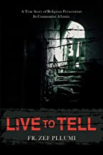 Live to Tell: V.1 1944-1951 A True Story of Religious Persecution in Communist Albania