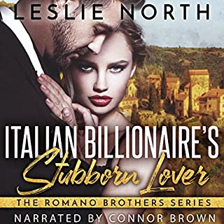 Italian Billionaire's Stubborn Lover     The Romano Brothers series, Book 1              By:                                                                                                                                 Leslie North                               Narrated by:                                                                                                                                 Connor Brown                      Length: 3 hrs and 21 mins     20 ratings     Overall 4.7