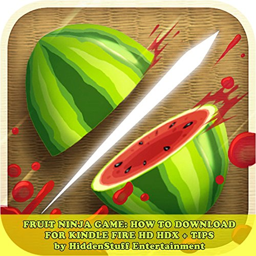 Fruit Ninja Game: How to Download for Kindle Fire Hd Hdx + Tips audiobook cover art