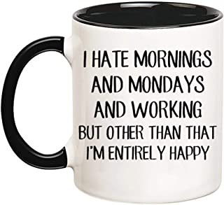 PerfectPrintedAQA - Funny Humor Mug, I Hate Mornings And Mondays And Working, 11oz Ceramic Coffee Mug/Cup/Drinkware, High Gloss