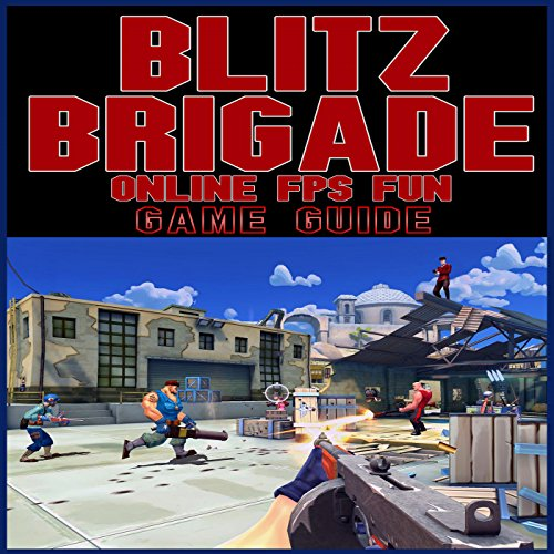 Blitz Brigade Online FPS Fun Game Guide cover art