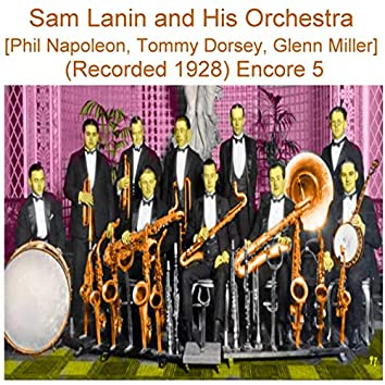 Sam Lanin and His Orchestra (Phil Napoleon, Tommy Dorsey, Glenn Miller) [Recorded 1928] [Encore 5]