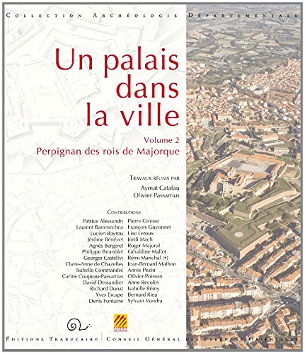 Un palais dans la ville (vol. 2) : Perpignan des rois de Majorque