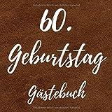 60. Geburtstag Gästebuch: Erinnerungsbuch zum Eintragen von Geburtstagsgrüßen zum 60. - In toller Leder-Optik (Soft-Cover) - 110 Seiten Größe 21cm x 21cm