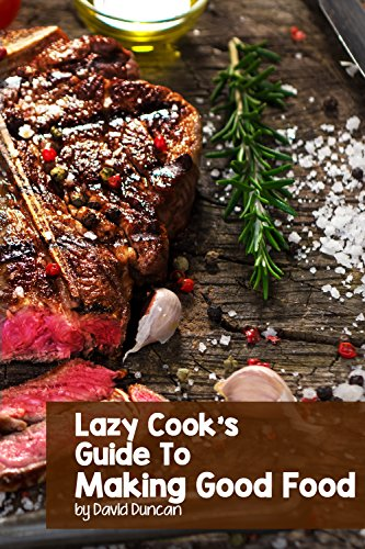 Lazy Cook's Guide To Making Good Food by David Duncan ebook deal