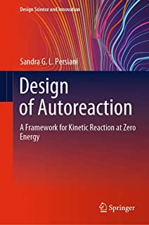 Design of Autoreaction: A Framework for Kinetic Reaction at Zero Energy (Design Science and Innovation) (English Edition)