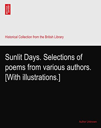 Sunlit Days. Selections of poems from various authors. [With illustrations.]