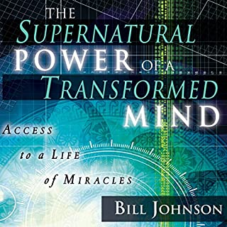 The Supernatural Power of a Transformed Mind, Expanded Edition: Access to a Life of Miracles                   By:                                                                                                                                 Bill Johnson                               Narrated by:                                                                                                                                 Tim Lundeen                      Length: 4 hrs and 39 mins     342 ratings     Overall 4.9