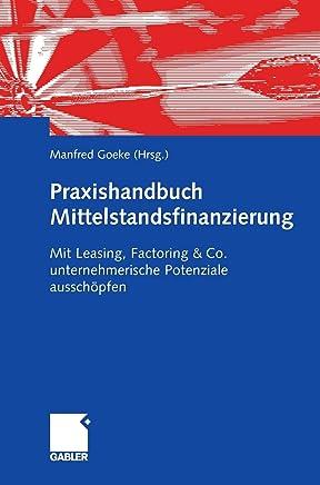 Praxishandbuch Mittelstandsfinanzierung: Mit Leasing, Factoring & Co. unternehmerische Potenziale aussch�pfen : B�cher
