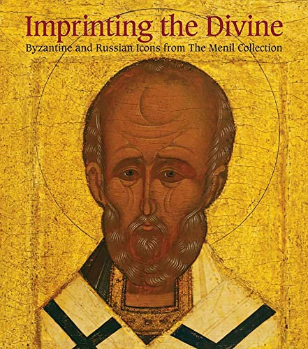 Imprinting the Divine: Byzantine and Russian Icons from The Menil Collection (Menil Collection (YUP))