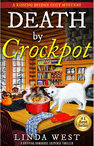 Death by Crockpot: A Kissing Bridge Enchanted Cafe Cozy Mystery - A Gripping Humorous Suspense Thriller With Twists and Fun (NEWLY EDITED!)