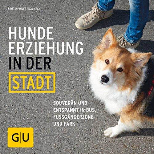 Hundeerziehung in der Stadt: Souverän und entspannt in Bus, Fußgängerzone und Park (GU Tier...