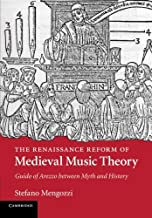 The Renaissance Reform of Medieval Music Theory: Guido of Arezzo Between Myth and History