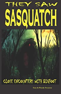 They Saw Sasquatch: Close Encounters With Bigfoot