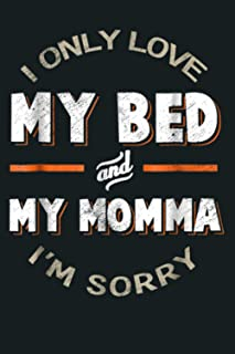 I Only Love My Bed And My Momma I M Sorry Love U Mom: Notebook Planner - 6x9 inch Daily Planner Journal, To Do List Notebo...